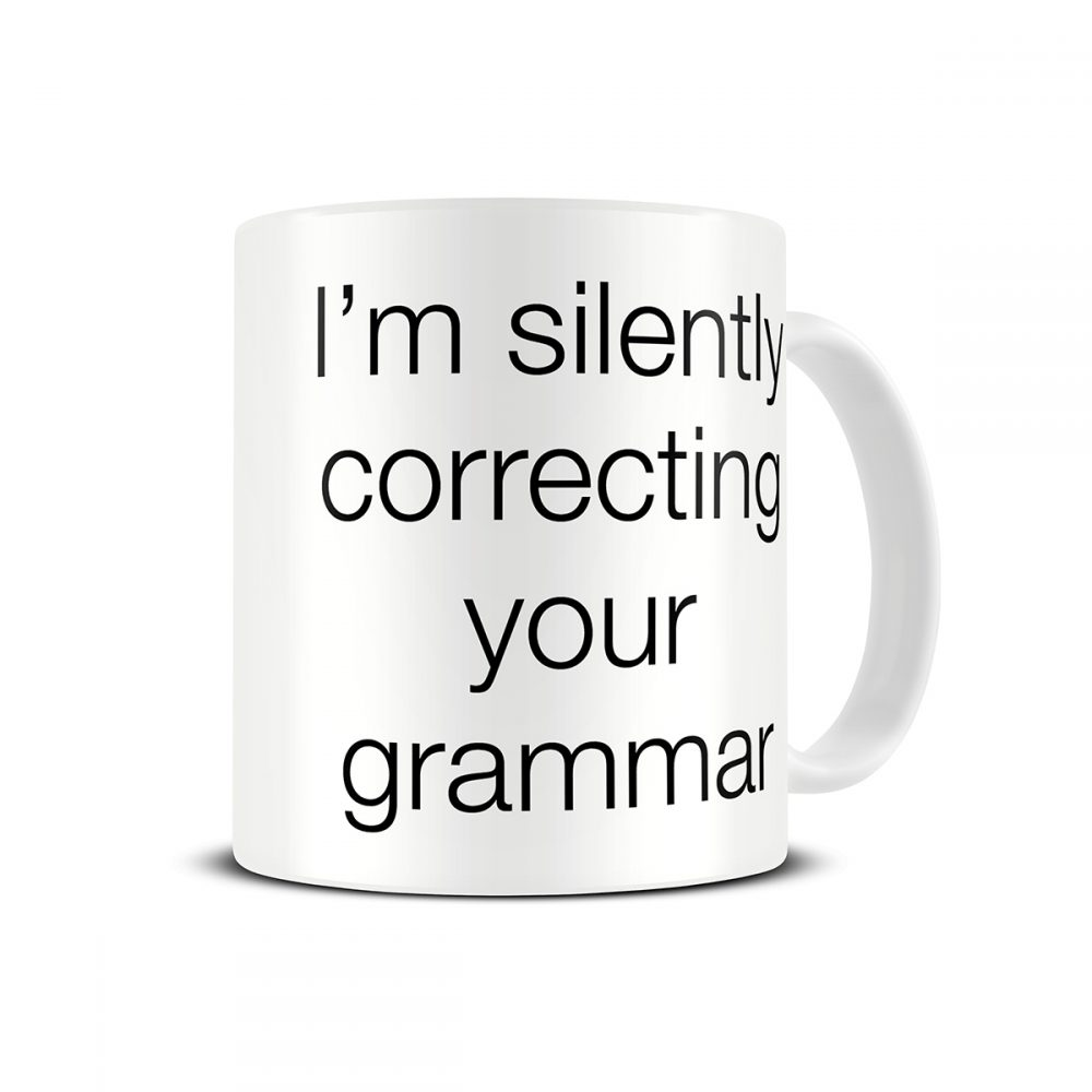 im-silently-correcting-your-grammar-funny-gift-mug