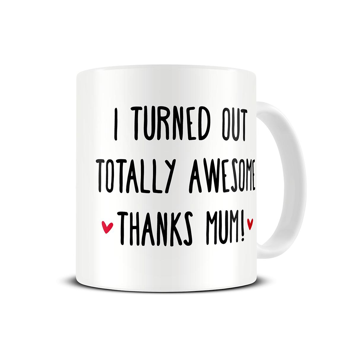 i-turned-out-awesome-mum-mug
