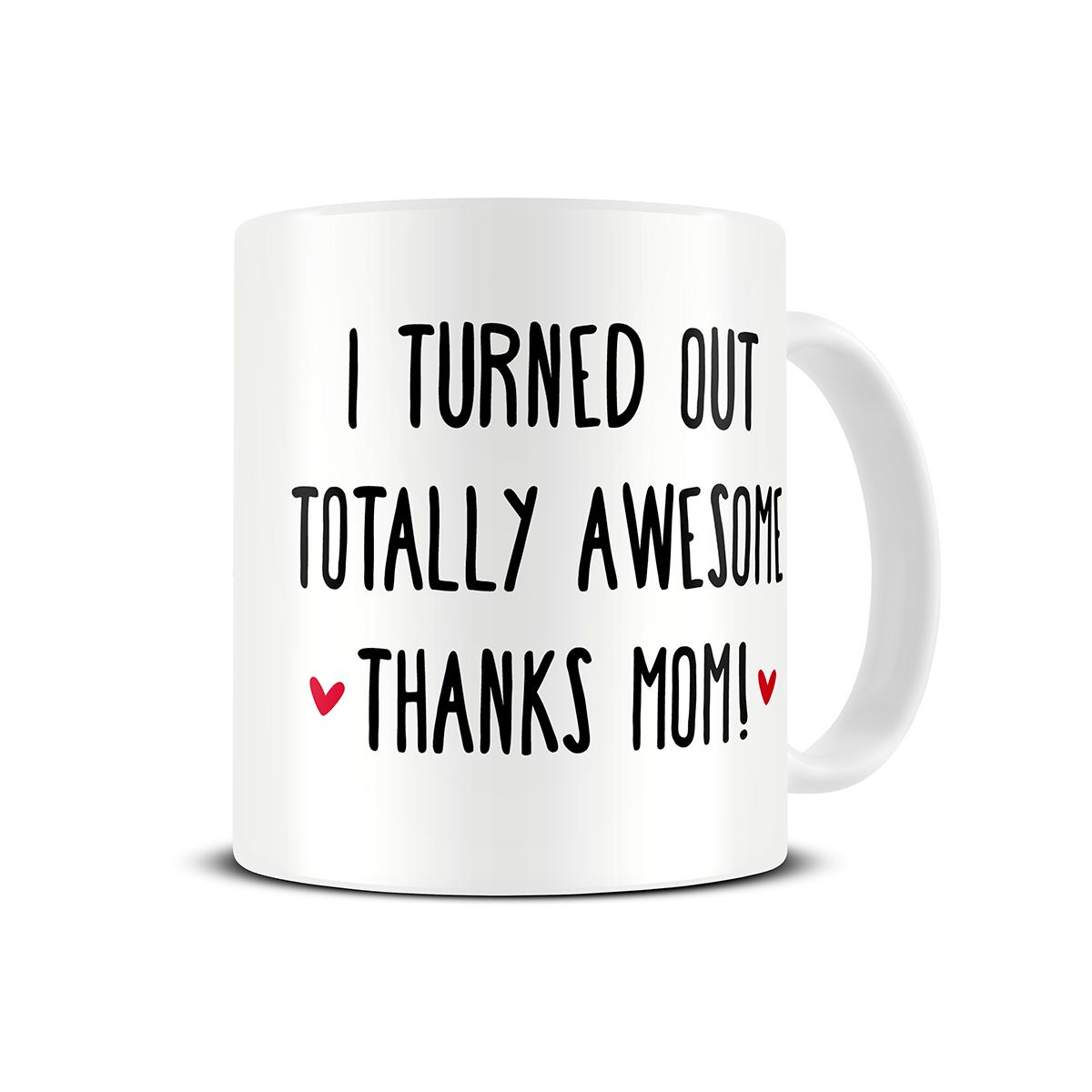 i-turned-out-awesome-thanks-mom-mug